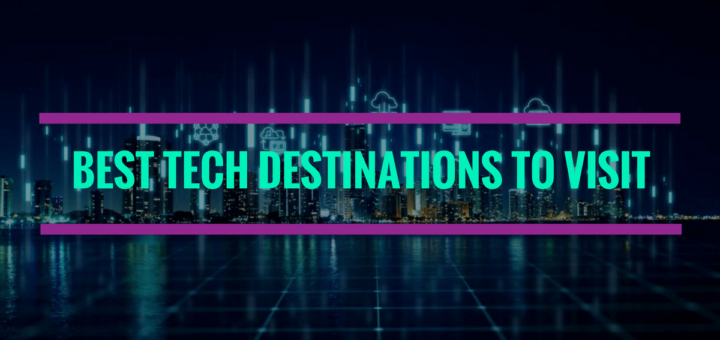 Best Tech Destinations